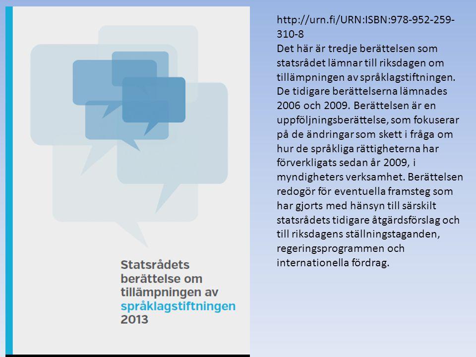 http://urn.fi/URN:ISBN:978-952-259- 310-8 Det här är tredje berättelsen som statsrådet lämnar till riksdagen om tillämpningen av språklagstiftningen.