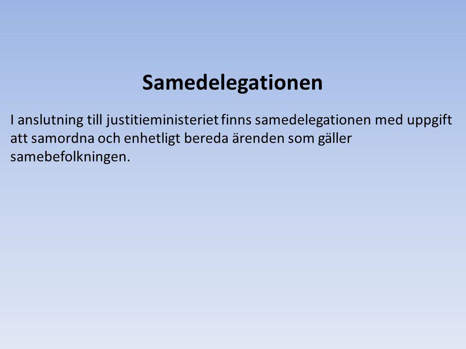 Samedelegationen I anslutning till justitieministeriet finns samedelegationen med uppgift att samordna och enhetligt bereda ärenden som gäller samebef