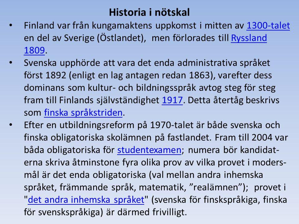 Historia i nötskal • Finland var från kungamaktens uppkomst i mitten av 1300-talet en del av Sverige (Östlandet), men förlorades till Ryssland 1809.13