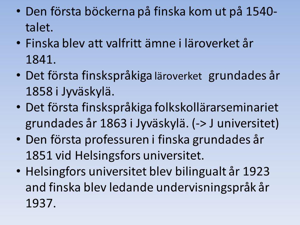• Den första böckerna på finska kom ut på 1540- talet. • Finska blev att valfritt ämne i läroverket år 1841. • Det första finskspråkiga läroverket gru