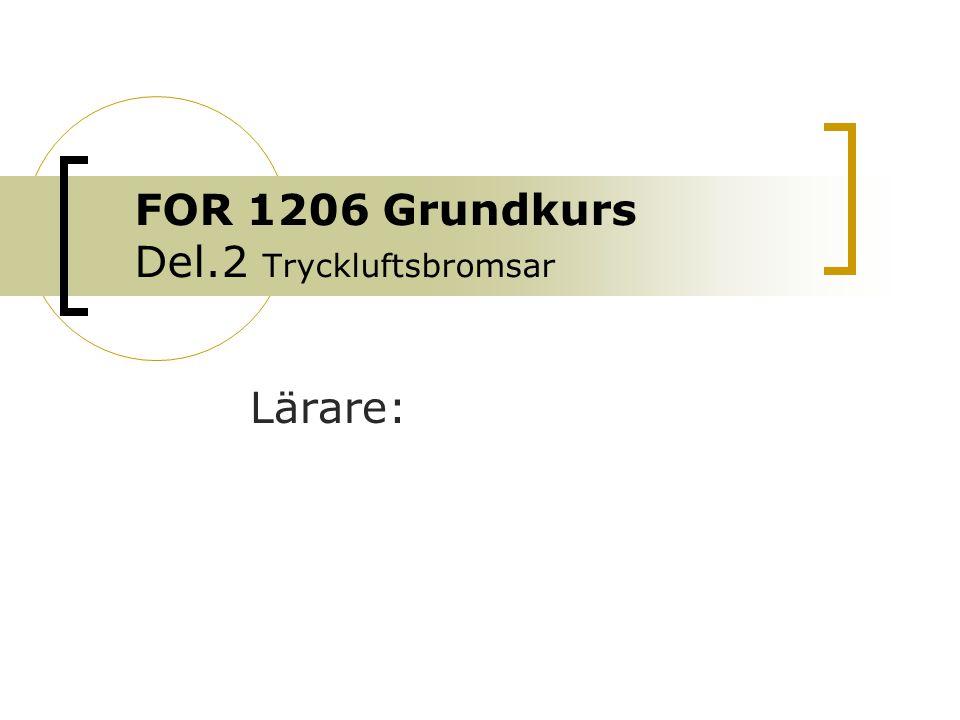FOR 1206 Grundkurs Del.2 Tryckluftsbromsar Lärare: