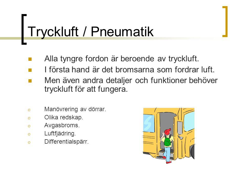 Tryckluft / Pneumatik  Alla tyngre fordon är beroende av tryckluft.  I första hand är det bromsarna som fordrar luft.  Men även andra detaljer och