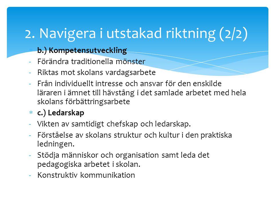  b.) Kompetensutveckling -Förändra traditionella mönster -Riktas mot skolans vardagsarbete -Från individuellt intresse och ansvar för den enskilde lä