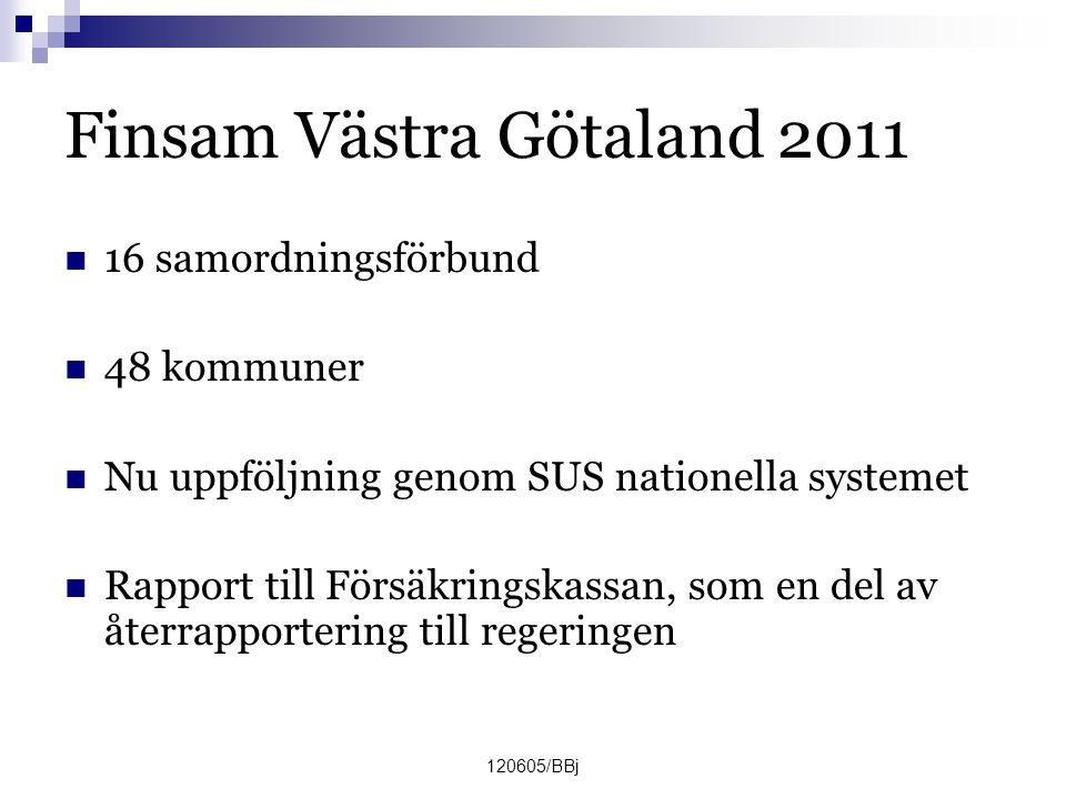 120605/BBj Finsam Västra Götaland 2011  16 samordningsförbund  48 kommuner  Nu uppföljning genom SUS nationella systemet  Rapport till Försäkrings