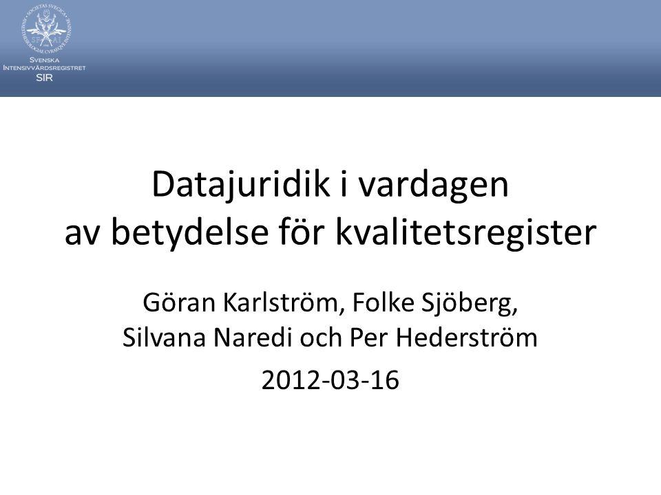 Datajuridik i vardagen av betydelse för kvalitetsregister Göran Karlström, Folke Sjöberg, Silvana Naredi och Per Hederström 2012-03-16