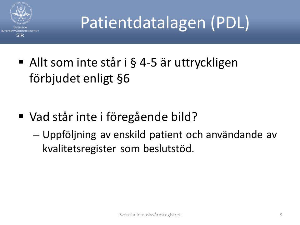 Patientdatalagen (PDL)  Allt som inte står i § 4-5 är uttryckligen förbjudet enligt §6  Vad står inte i föregående bild.