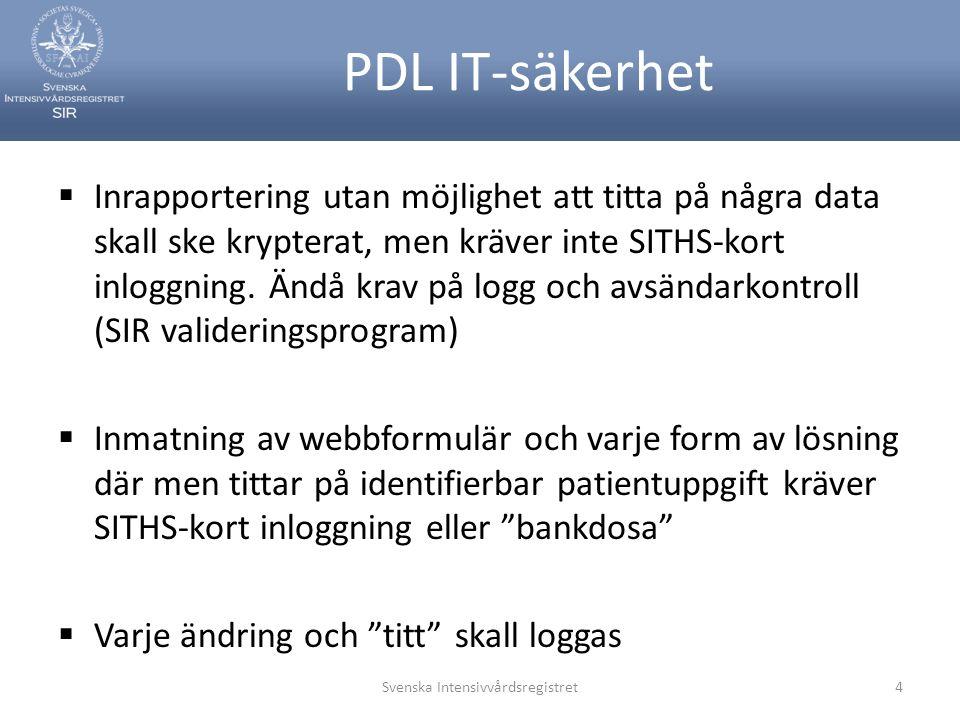 PDL IT-säkerhet  Inrapportering utan möjlighet att titta på några data skall ske krypterat, men kräver inte SITHS-kort inloggning.