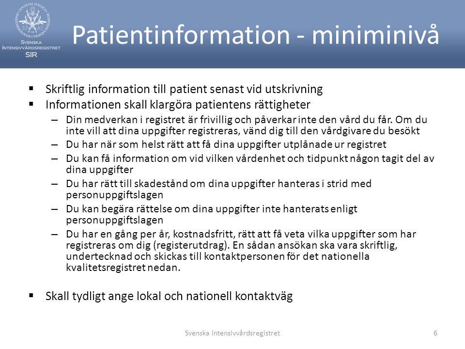 Patientinformation - miniminivå  Skriftlig information till patient senast vid utskrivning  Informationen skall klargöra patientens rättigheter – Din medverkan i registret är frivillig och påverkar inte den vård du får.