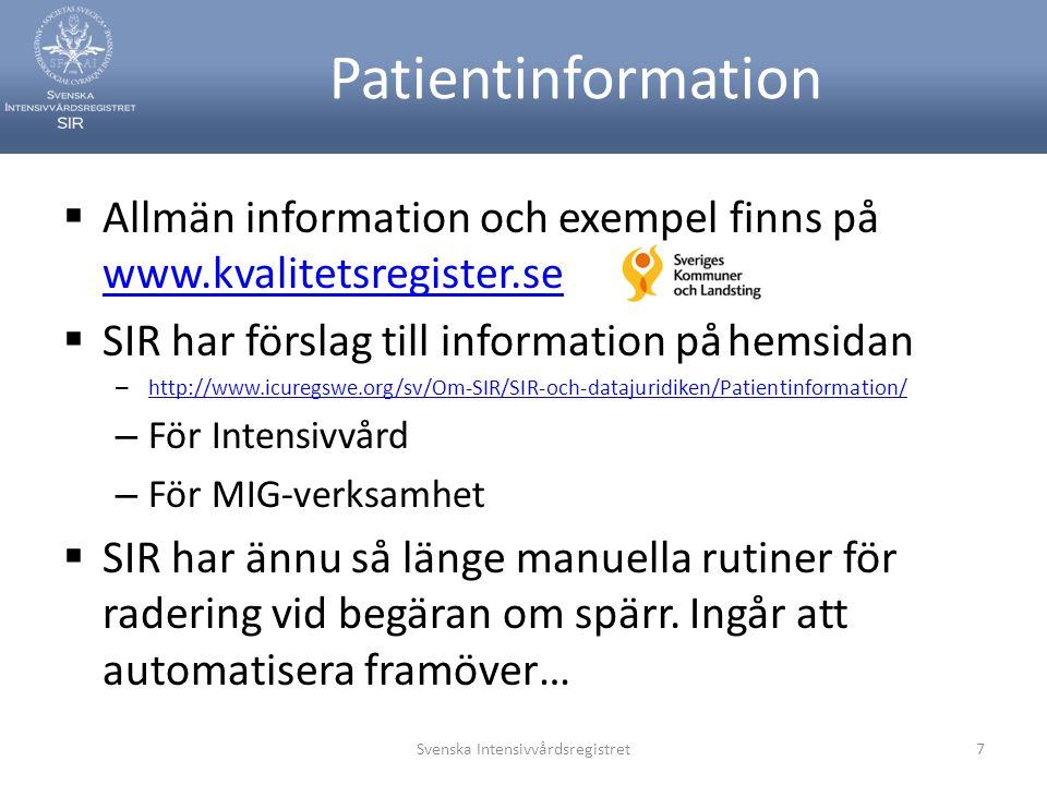 Patientinformation  Allmän information och exempel finns på www.kvalitetsregister.se www.kvalitetsregister.se  SIR har förslag till information på hemsidan – http://www.icuregswe.org/sv/Om-SIR/SIR-och-datajuridiken/Patientinformation/ http://www.icuregswe.org/sv/Om-SIR/SIR-och-datajuridiken/Patientinformation/ – För Intensivvård – För MIG-verksamhet  SIR har ännu så länge manuella rutiner för radering vid begäran om spärr.