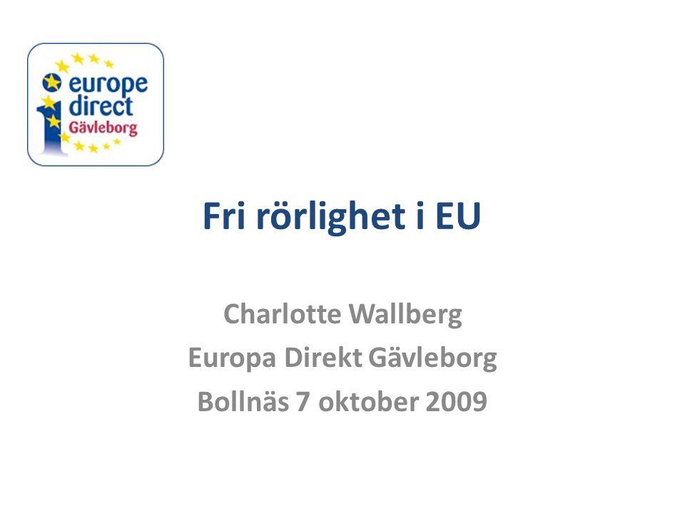 Fri rörlighet i EU Charlotte Wallberg Europa Direkt Gävleborg Bollnäs 7 oktober 2009