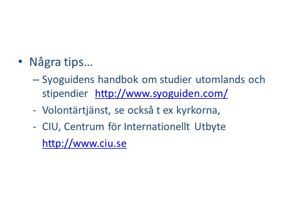 • Några tips… – Syoguidens handbok om studier utomlands och stipendier http://www.syoguiden.com/http://www.syoguiden.com/ -Volontärtjänst, se också t ex kyrkorna, -CIU, Centrum för Internationellt Utbyte http://www.ciu.se