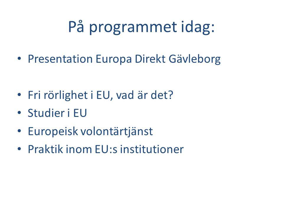 På programmet idag: • Presentation Europa Direkt Gävleborg • Fri rörlighet i EU, vad är det? • Studier i EU • Europeisk volontärtjänst • Praktik inom