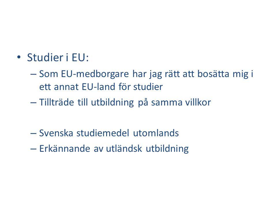 • Studier i EU: – Som EU-medborgare har jag rätt att bosätta mig i ett annat EU-land för studier – Tillträde till utbildning på samma villkor – Svenska studiemedel utomlands – Erkännande av utländsk utbildning