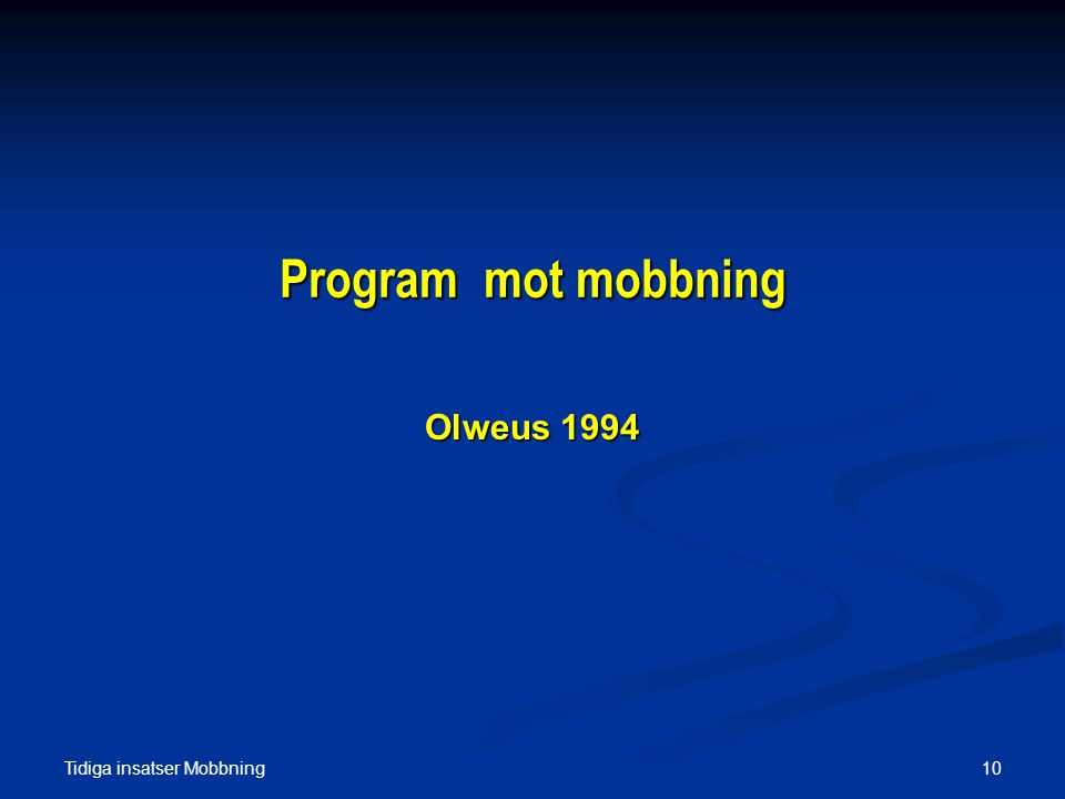 Tidiga insatser Mobbning 10 Program mot mobbning Olweus 1994