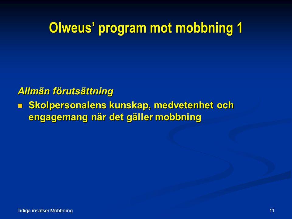 Tidiga insatser Mobbning 11 Olweus' program mot mobbning 1 Allmän förutsättning  Skolpersonalens kunskap, medvetenhet och engagemang när det gäller mobbning