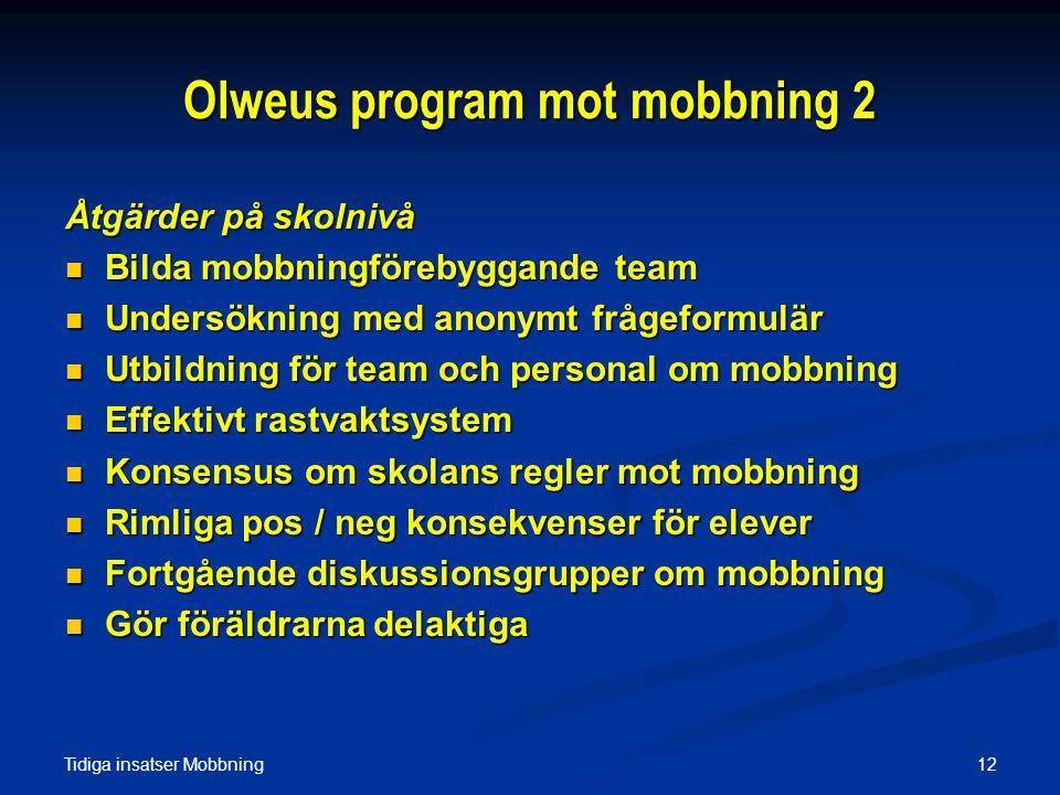 Tidiga insatser Mobbning 12 Olweus program mot mobbning 2 Åtgärder på skolnivå  Bilda mobbningförebyggande team  Undersökning med anonymt frågeformu