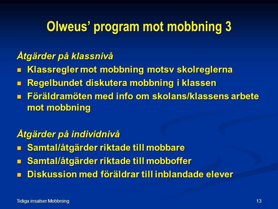 Tidiga insatser Mobbning 13 Olweus' program mot mobbning 3 Åtgärder på klassnivå  Klassregler mot mobbning motsv skolreglerna  Regelbundet diskutera