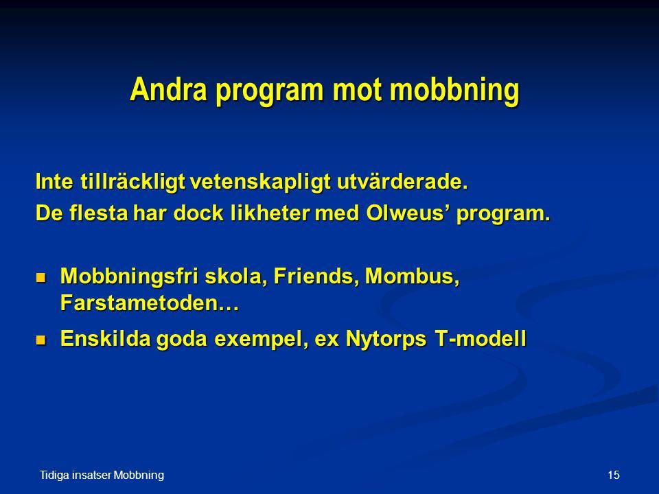 Tidiga insatser Mobbning 15 Andra program mot mobbning Inte tillräckligt vetenskapligt utvärderade. De flesta har dock likheter med Olweus' program. 