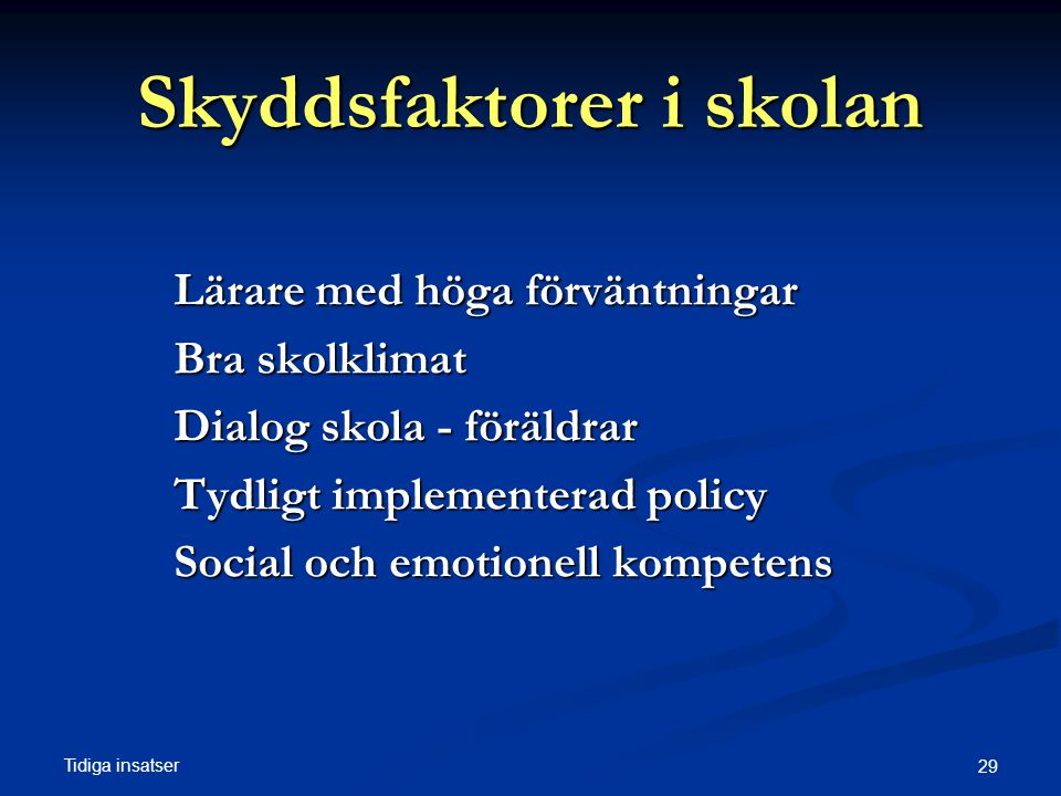 Tidiga insatser 29 Skyddsfaktorer i skolan Lärare med höga förväntningar Bra skolklimat Dialog skola - föräldrar Tydligt implementerad policy Social och emotionell kompetens