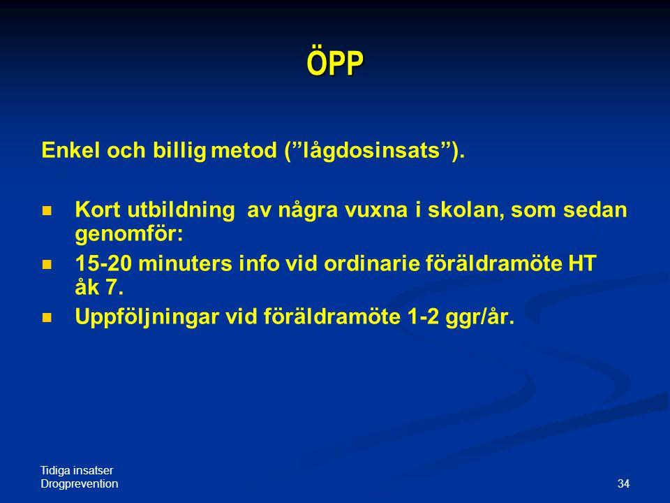 Tidiga insatser Drogprevention 34 ÖPP Enkel och billig metod ( lågdosinsats ).