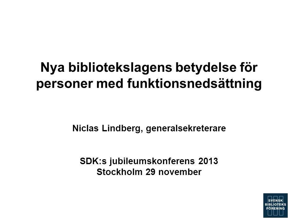 Nya bibliotekslagens betydelse för personer med funktionsnedsättning Niclas Lindberg, generalsekreterare SDK:s jubileumskonferens 2013 Stockholm 29 no