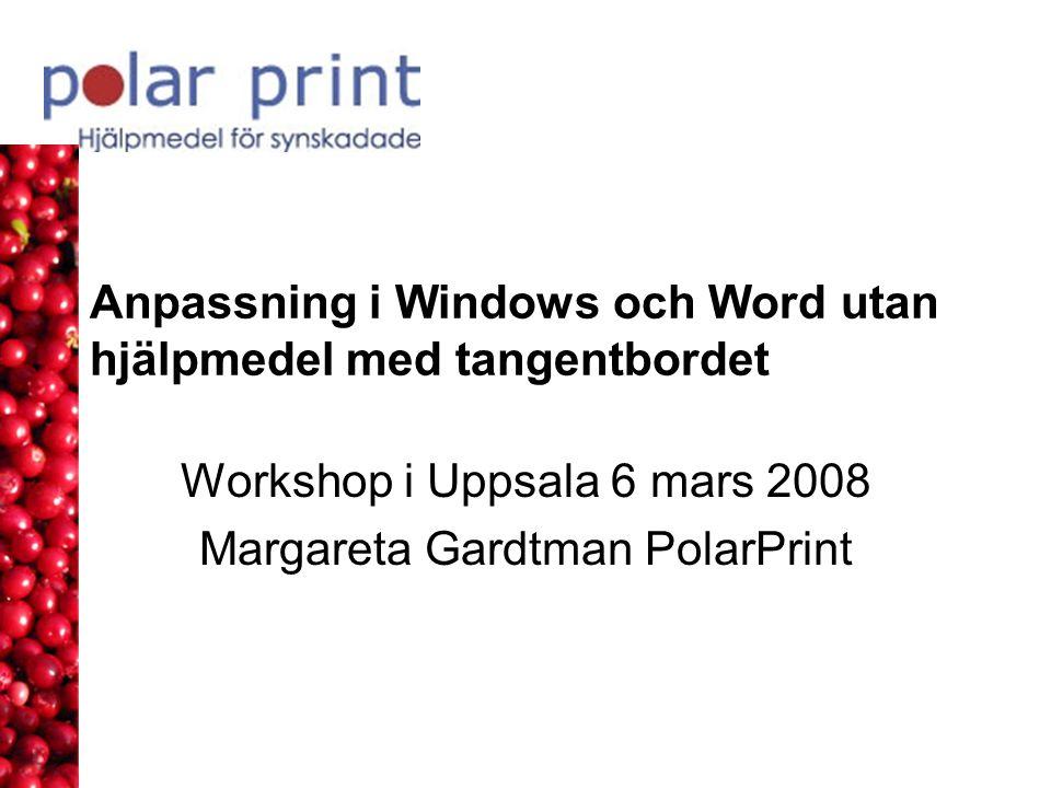 Anpassning i Windows och Word utan hjälpmedel med tangentbordet Workshop i Uppsala 6 mars 2008 Margareta Gardtman PolarPrint
