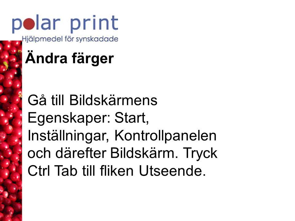 Ändra färger Gå till Bildskärmens Egenskaper: Start, Inställningar, Kontrollpanelen och därefter Bildskärm. Tryck Ctrl Tab till fliken Utseende.