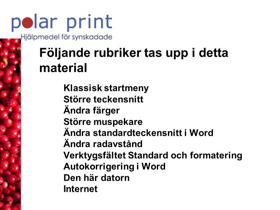 Följande rubriker tas upp i detta material Klassisk startmeny Större teckensnitt Ändra färger Större muspekare Ändra standardteckensnitt i Word Ändra