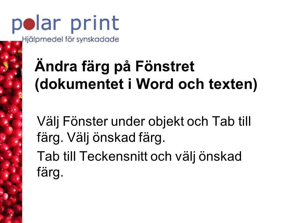 Ändra färg på Fönstret (dokumentet i Word och texten) Välj Fönster under objekt och Tab till färg. Välj önskad färg. Tab till Teckensnitt och välj öns