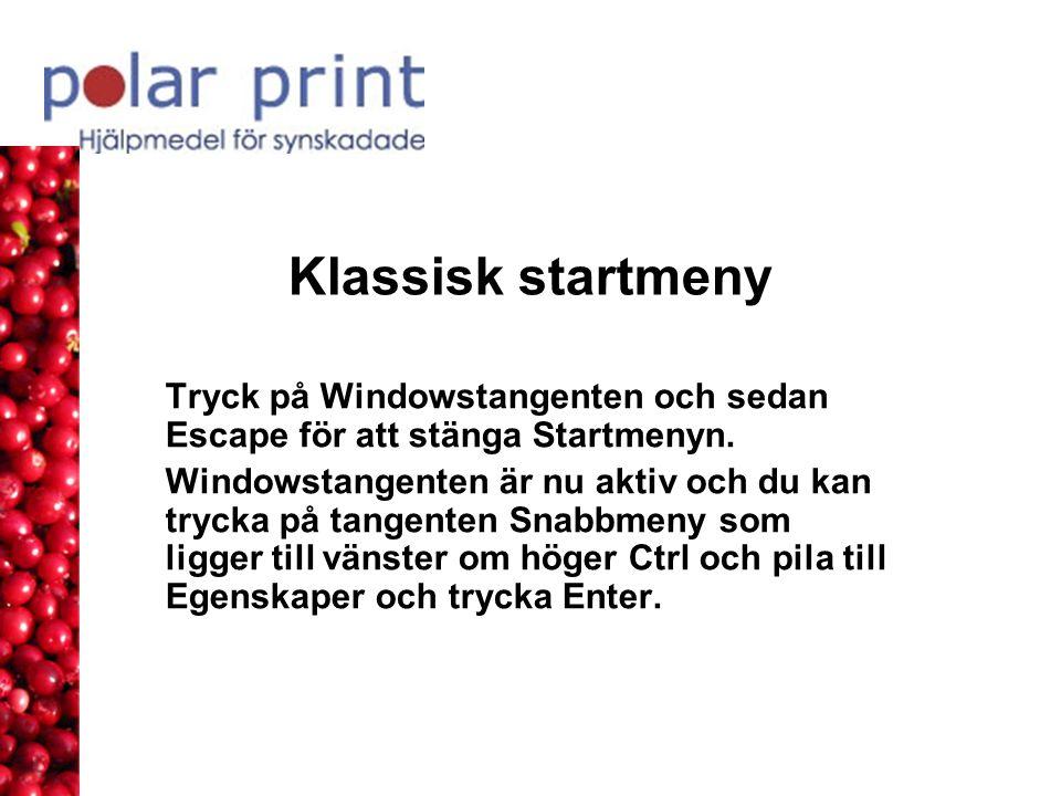 Klassisk startmeny Tryck på Windowstangenten och sedan Escape för att stänga Startmenyn. Windowstangenten är nu aktiv och du kan trycka på tangenten S