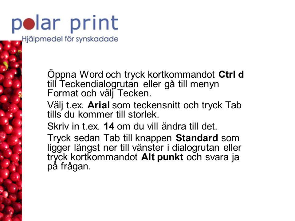 Öppna Word och tryck kortkommandot Ctrl d till Teckendialogrutan eller gå till menyn Format och välj Tecken. Välj t.ex. Arial som teckensnitt och tryc