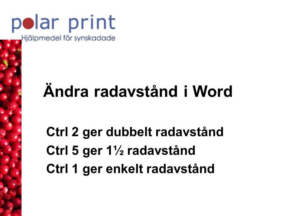 Ändra radavstånd i Word Ctrl 2 ger dubbelt radavstånd Ctrl 5 ger 1½ radavstånd Ctrl 1 ger enkelt radavstånd