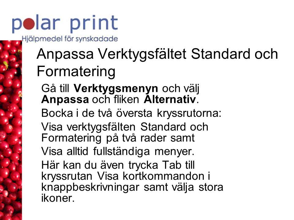 Anpassa Verktygsfältet Standard och Formatering Gå till Verktygsmenyn och välj Anpassa och fliken Alternativ. Bocka i de två översta kryssrutorna: Vis