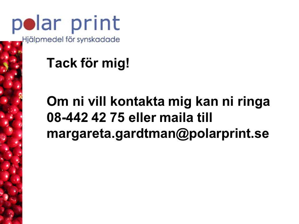 Tack för mig! Om ni vill kontakta mig kan ni ringa 08-442 42 75 eller maila till margareta.gardtman@polarprint.se