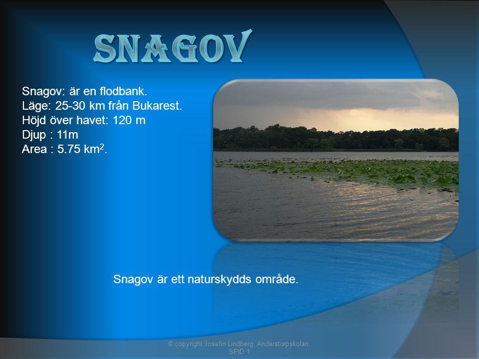 Snagov: är en flodbank. Läge: 25-30 km från Bukarest.
