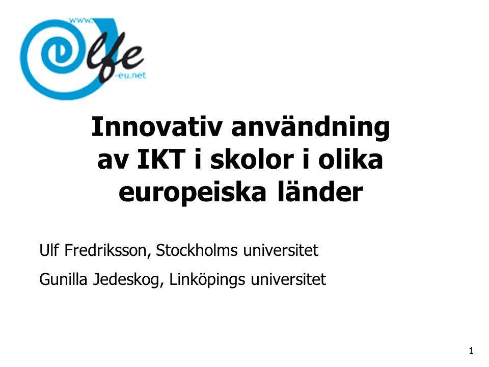 Innovativ användning av IKT i skolor i olika europeiska länder Ulf Fredriksson, Stockholms universitet Gunilla Jedeskog, Linköpings universitet 1