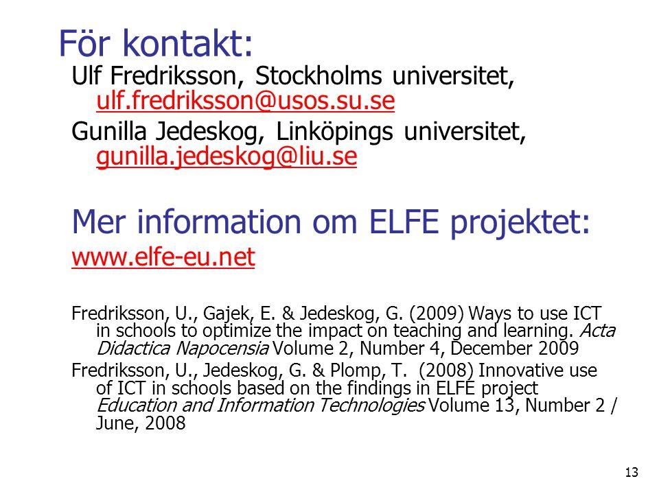 För kontakt: Ulf Fredriksson, Stockholms universitet, ulf.fredriksson@usos.su.se ulf.fredriksson@usos.su.se Gunilla Jedeskog, Linköpings universitet,
