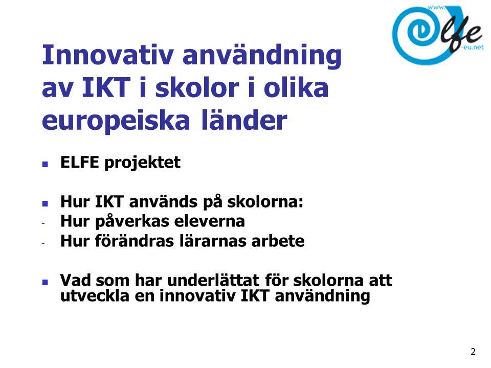Innovativ användning av IKT i skolor i olika europeiska länder  ELFE projektet  Hur IKT används på skolorna: - Hur påverkas eleverna - Hur förändras lärarnas arbete  Vad som har underlättat för skolorna att utveckla en innovativ IKT användning 2