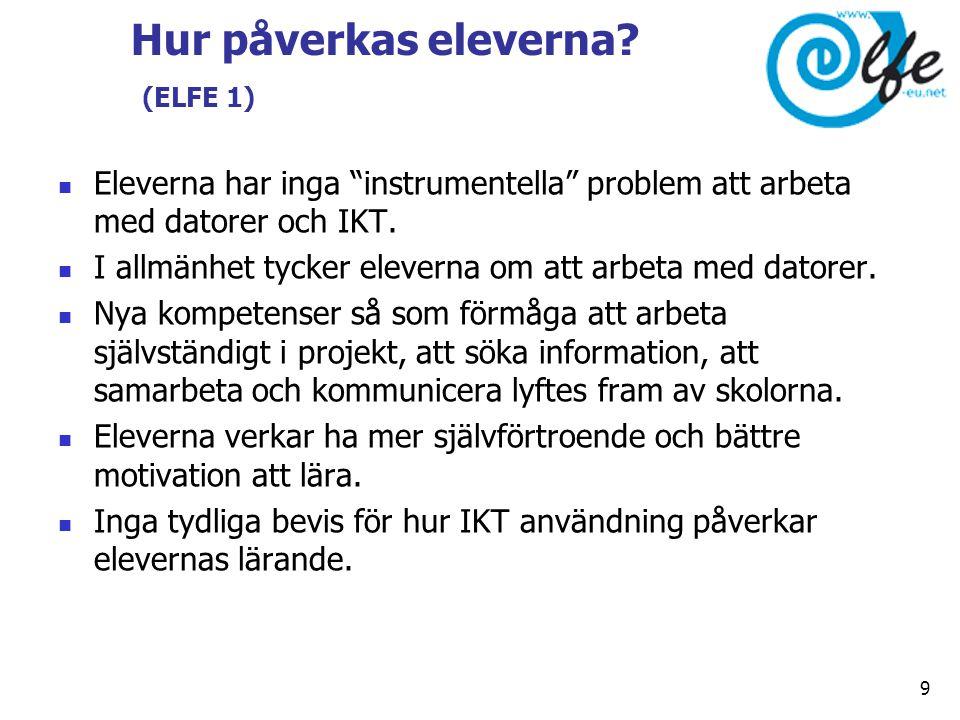 """Hur påverkas eleverna? (ELFE 1)  Eleverna har inga """"instrumentella"""" problem att arbeta med datorer och IKT.  I allmänhet tycker eleverna om att arbe"""