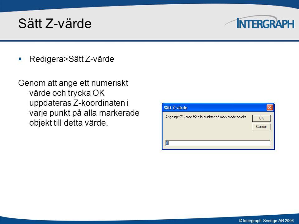 © Intergraph Sverige AB 2006 Sätt Z-värde  Redigera>Sätt Z-värde Genom att ange ett numeriskt värde och trycka OK uppdateras Z-koordinaten i varje pu