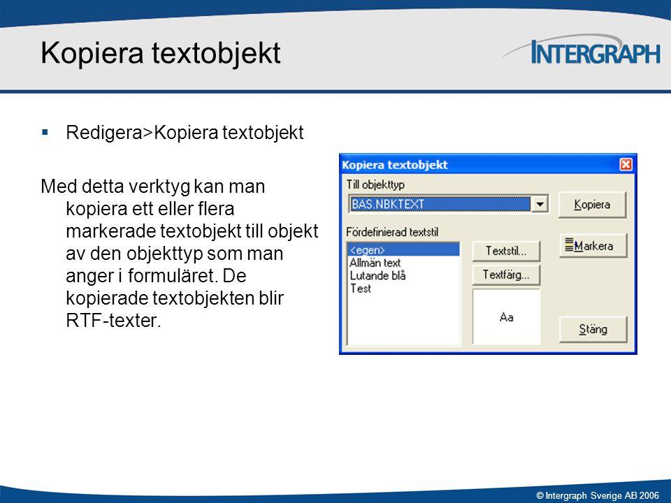 © Intergraph Sverige AB 2006 Kopiera textobjekt  Redigera>Kopiera textobjekt Med detta verktyg kan man kopiera ett eller flera markerade textobjekt t