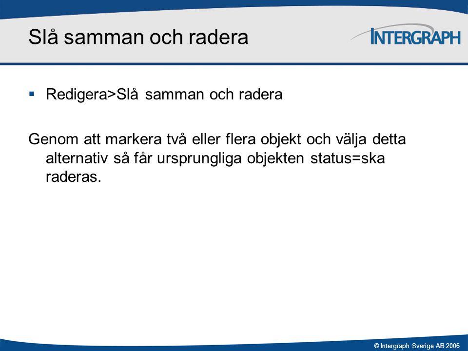 © Intergraph Sverige AB 2006 Slå samman och radera  Redigera>Slå samman och radera Genom att markera två eller flera objekt och välja detta alternati