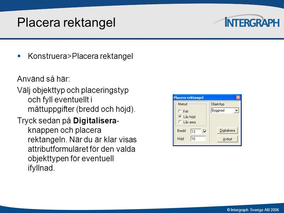 © Intergraph Sverige AB 2006 Placera rektangel  Konstruera>Placera rektangel Använd så här: Välj objekttyp och placeringstyp och fyll eventuellt i må