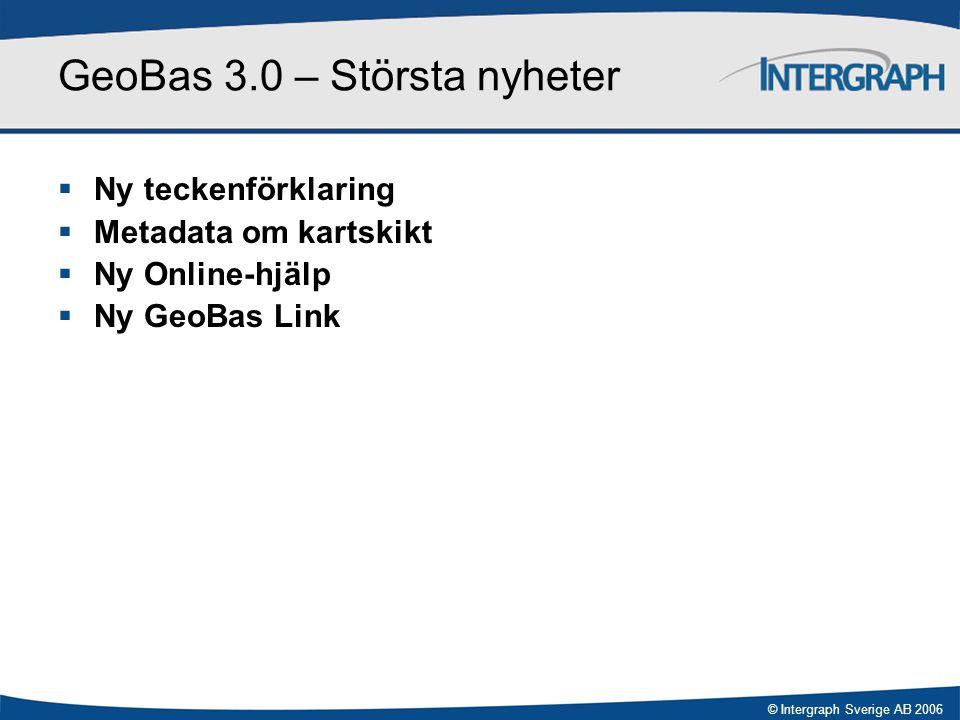 © Intergraph Sverige AB 2006 GeoBas 3.0 – Största nyheter  Ny teckenförklaring  Metadata om kartskikt  Ny Online-hjälp  Ny GeoBas Link