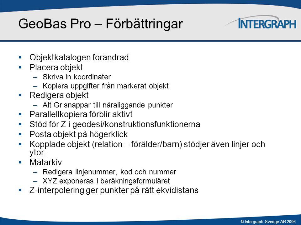 © Intergraph Sverige AB 2006 GeoBas Pro – Förbättringar  Objektkatalogen förändrad  Placera objekt –Skriva in koordinater –Kopiera uppgifter från ma