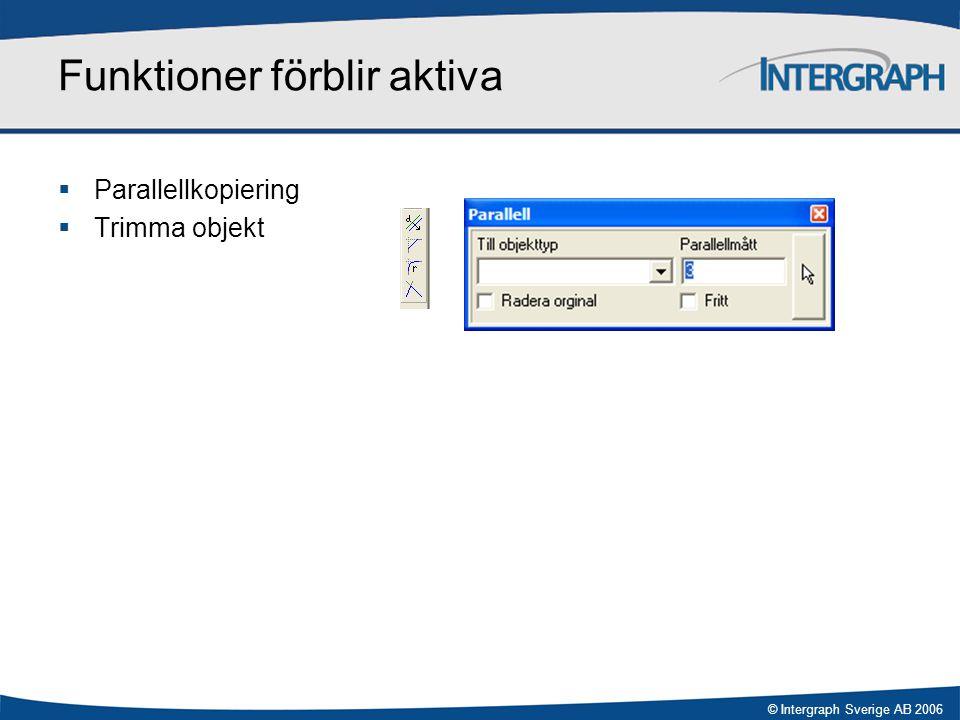 © Intergraph Sverige AB 2006 Funktioner förblir aktiva  Parallellkopiering  Trimma objekt