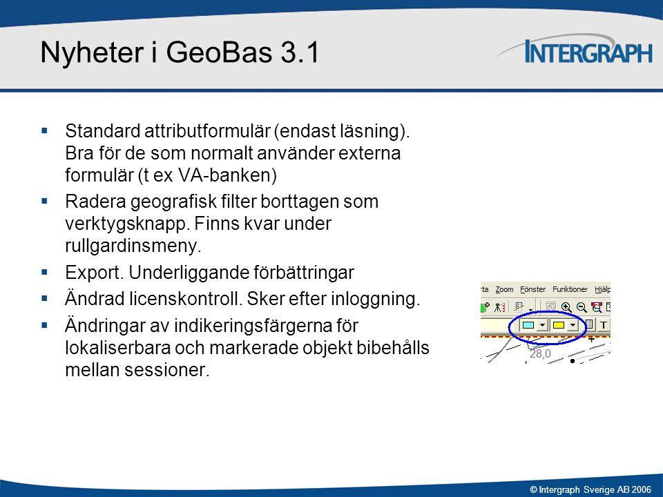 © Intergraph Sverige AB 2006 Nyheter i GeoBas 3.1  Standard attributformulär (endast läsning). Bra för de som normalt använder externa formulär (t ex