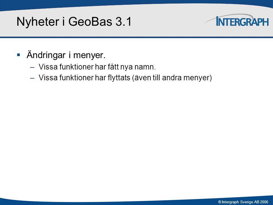 © Intergraph Sverige AB 2006 Nyheter i GeoBas 3.1  Ändringar i menyer. –Vissa funktioner har fått nya namn. –Vissa funktioner har flyttats (även till