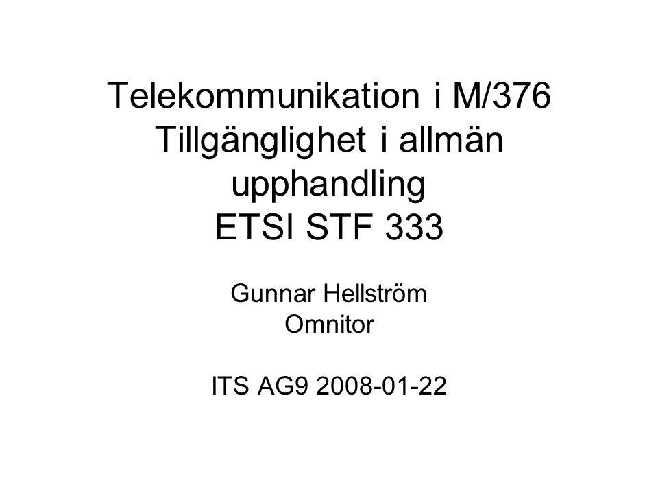Telekommunikation i M/376 Tillgänglighet i allmän upphandling ETSI STF 333 Gunnar Hellström Omnitor ITS AG9 2008-01-22