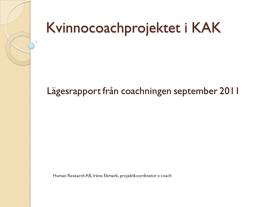 Kvinnocoachprojektet i KAK Lägesrapport från coachningen september 2011 Human Research AB, Iréne Ekmark, projektkoordinator o coach